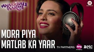 Mora Piya Matlab Ka Yaar | Anaarkali of Aarah