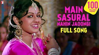 Main Sasural Nahin Jaoongi - Full Song  Chandni  Rishi Kapoor  Sridevi  Pamela Chopra
