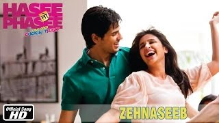 Zehnaseeb Song - Hasee Toh Phasee