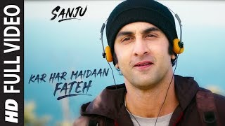 Sanju: KAR HAR MAIDAAN FATEH Full Video Song