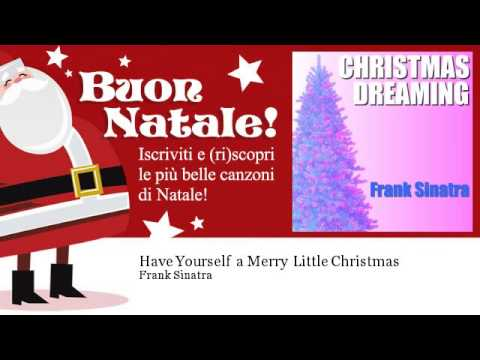 Frank Sinatra – Have Yourself a Merry Little Christmas – Natale