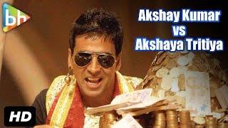 Akshay Kumar VS Akshaya Tritiya