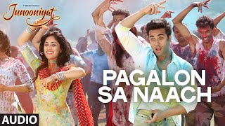 Pagalon Sa Naach Full Song (Audio) from Junooniyat Movie | Pulkit Samrat, Yami Gautam