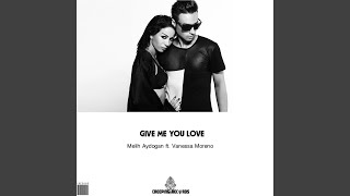 Give Me You Love Now (Original Mix)