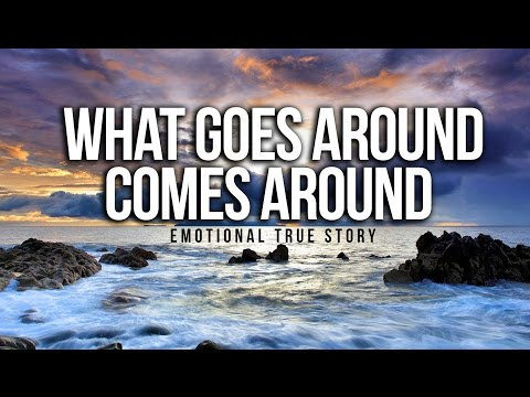 What Goes Around Comes Around - Emotional True Story