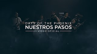 Days Of The Phoenix | Nuestros Pasos (Videoclip Oficial)