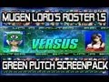 MugenLord's Roster Video 1.5: (Mugen Green Putch ScreenPack)