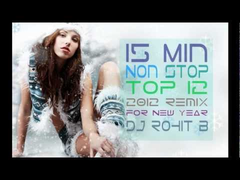 15 Min NONSTOP Top 10 2012 - 2013 Bollywood New Year Remix (Mashup) - ( DJ Rohit B )