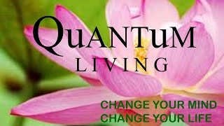 Quantum Living - Live Your Life to the fullest!