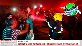 CONFRONTO ENTRE MORADORES, PRF E BOMBEIROS DURANTE BLOQUEIO DA BR-364