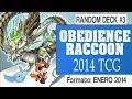 Random Deck #3 - Obedience Raccoon Deck [Duels & Decklist] TCG Marzo 2014 (Yu-Gi-Oh!)