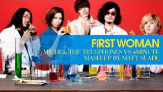 First Woman - Michi and The Telephones vs 4Minute [Mash-Up by Matt Slade]