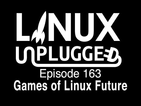 Games of Linux Future | LINUX Unplugged 163