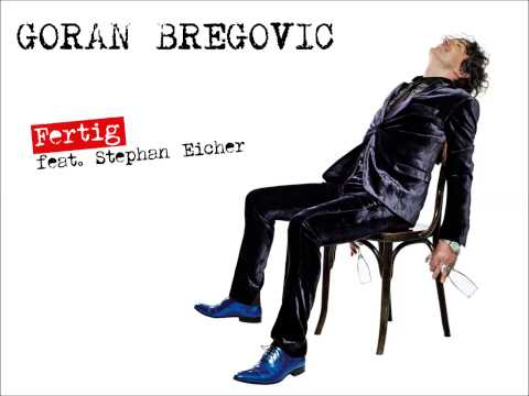 Goran Bregovic - Fertig feat. Stephan Eicher