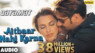 Aitbaar Nahi Karna - Full Song  Qayamat  Ajay Devgan &  Neha Dhupia  90\'s Bollywood Romantic Song