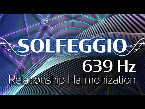 Solfeggio Harmonics - 639 HZ - Integrating Structures