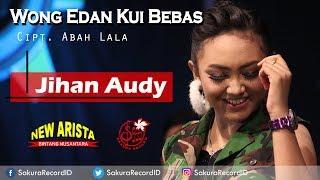 Jihan Audy - Wong Edan Kui Bebas OFFICIAL]