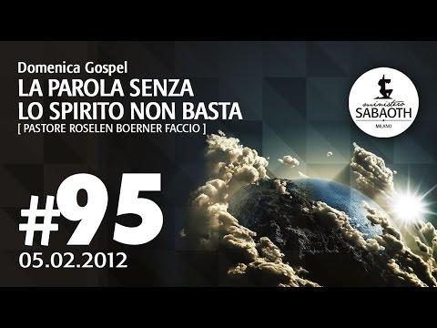 Domenica Gospel - 5 Febbraio 2012 - La Parola senza lo Spirito non batsa - Pastore Roselen Faccio