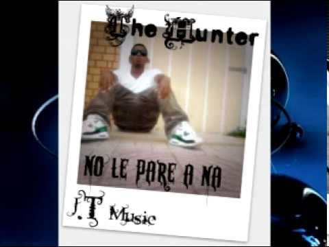 The Hunter-No Le Pare a naa!!! Dembow 2011