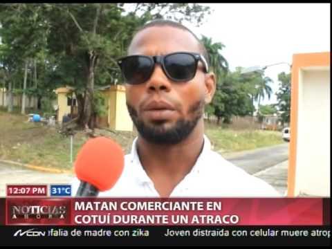 Matan comerciante en Cotuí durante un atraco