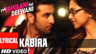Re Kabira Yeh Jawaani Hai Deewani Full Song With Lyrics