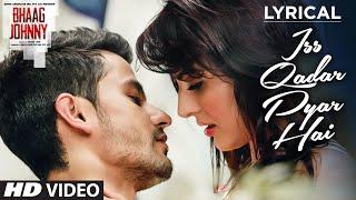 Iss Qadar Pyar Hai Full Song with LYRICS - Ankit Tiwari  Bhaag Johnny  T-Series