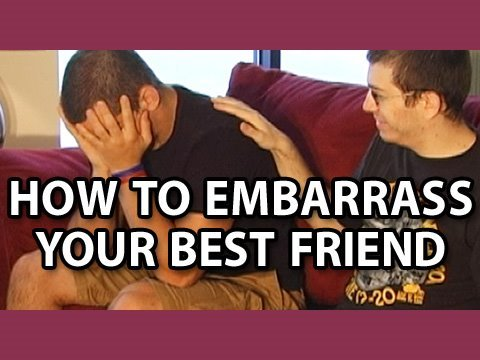 How To Embarrass  Your Best Friend