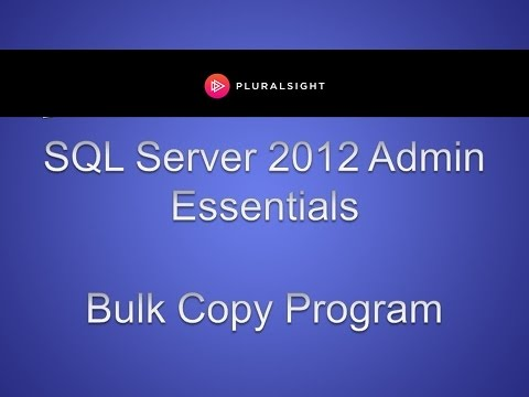 SQL Server 2012 Admin Essentials - Bulk Copy Program