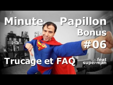 Minute Papillon Bonus #06 Trucage et FAQ (feat Superman)