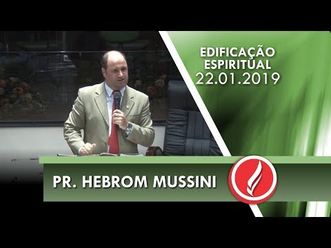 Culto de Edificação Espiritual - Pr. Hebrom Mussini - 22 01 2019