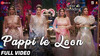 Pappi Le Loon - Full Video |Veere Di Wedding