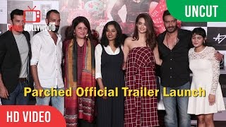 UNCUT - Parched Official Trailer Launch | Ajay Devgn, Surveen Chawla, Leena Yadav, Radhika Apte
