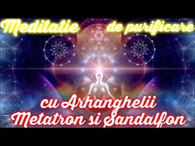 Meditatie de purificare cu Arhanghelii Metatron si Sandalfon
