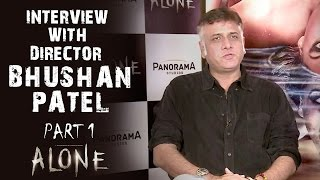 Alone Interview With Director Bhushan Patel - Part 1