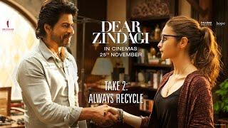 Dear Zindagi Take 2: Always Recycle