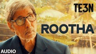 Rootha Full Song (Audio) from TE3N Movie | Amitabh Bachchan, Vidya Balan
