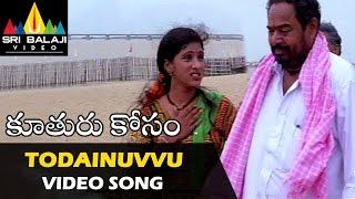Todainuvvu Video Song | Koothuru Kosam