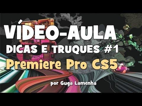 Premiere Pro CS5 - Cinco Dicas e Truques #1 (HD).