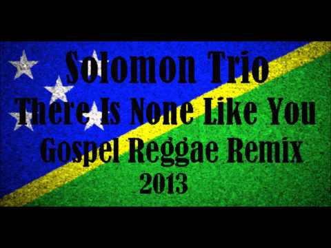 Ronnie Richard - There Is None Like You [Solomon Islands Gospel Reggae Mixx 2013]