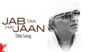Jab Tak Hai Jaan - Full Title Song - with End Credits
