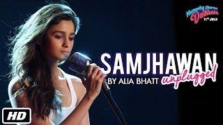 Samjhawan Unplugged - Humpty Sharma Ki Dulhania