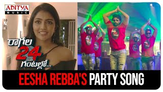 Bold & Beautiful Eesha Rebba's party song || Raagala 24 Gantallo