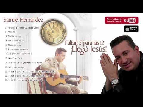 Samuel Hernández - Faltan 5 para las 12, Llegó Jesús (Album Completo)