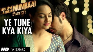 Ye Tune Kya Kiya Song Once upon A Time In Mumbaai Dobara