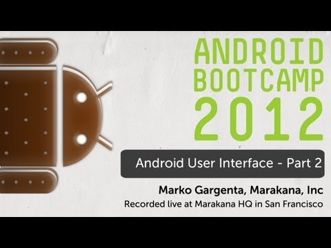 07 - Android UI - Part 2: Android Bootcamp Series 2012