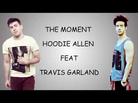 The Moment (LYRICS) - HOODIE ALLEN Feat. TRAVIS GARLAND - UCL5JCWOyGSXjdSRISiTEmJg