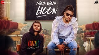 Main Wahi Hoon - RAFTAAR feat. KARMA  The School Song