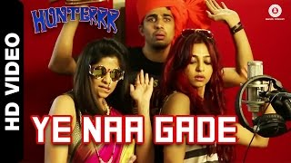 Ye Naa Gade Official Video - Hunterrr