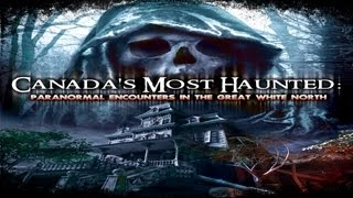 Canada's Most Haunted: Paranormal Encounters in the Great White North - Official Trailer