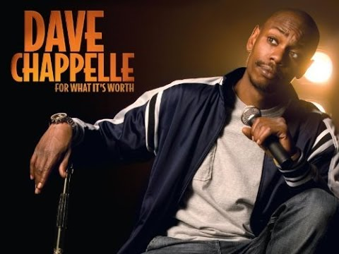 Dave Chappelle **For What It's Worth** -Fc8WN3q4VKs
